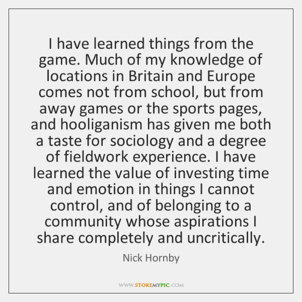 I have learned things from the game. Much of my knowledge of ...