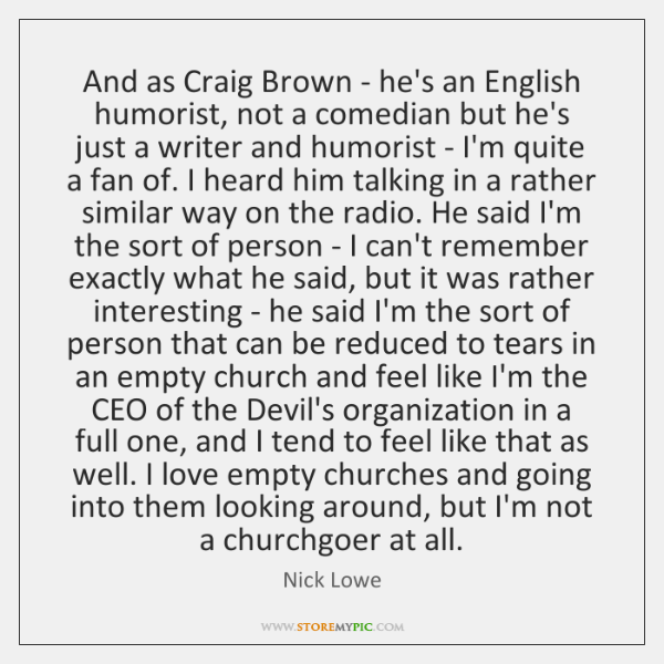 And as Craig Brown - he's an English humorist, not a comedian ...