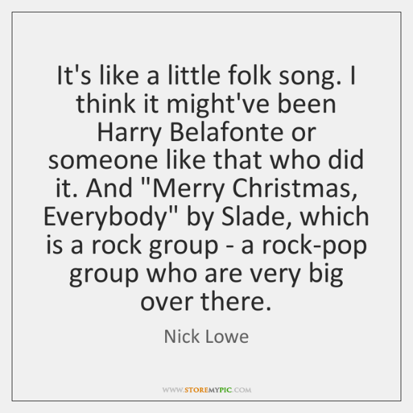 It's like a little folk song. I think it might've been Harry ...