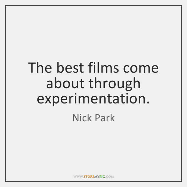 The best films come about through experimentation.