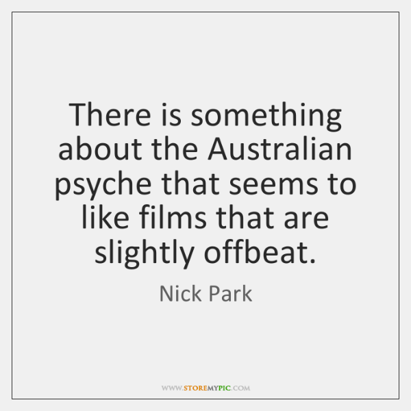 There is something about the Australian psyche that seems to like films ...