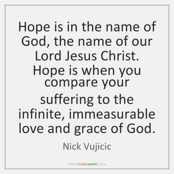 Hope is in the name of God, the name of our Lord ...