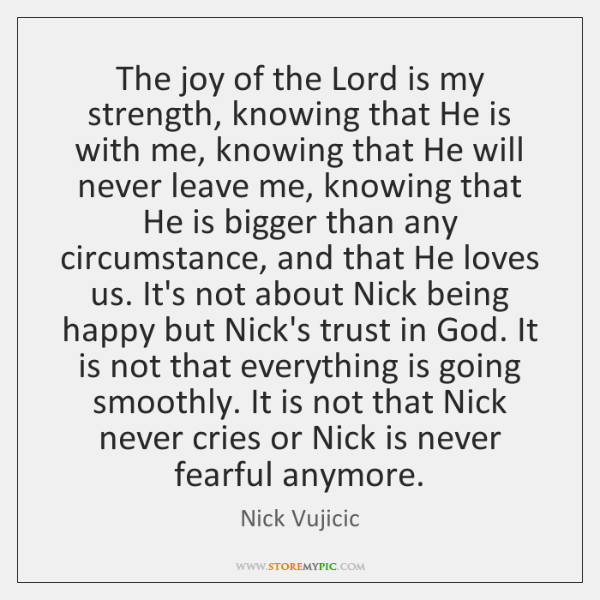 The joy of the Lord is my strength, knowing that He is ...