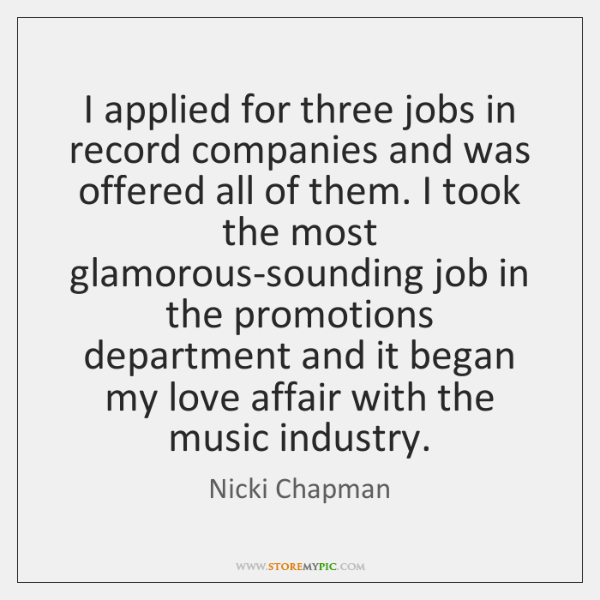I applied for three jobs in record companies and was offered all ...