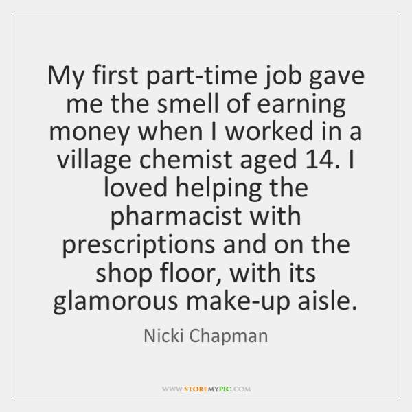 My first part-time job gave me the smell of earning money when ...