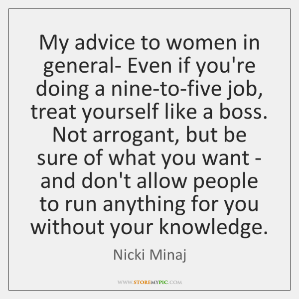 My advice to women in general- Even if you're doing a nine-to-five ...