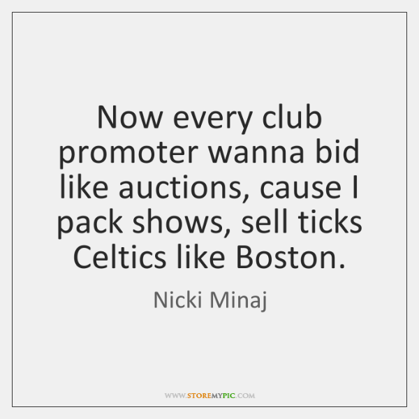 Now every club promoter wanna bid like auctions, cause I pack shows, ...