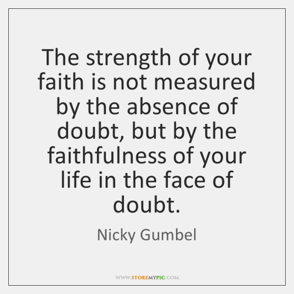 The strength of your faith is not measured by the absence of ...