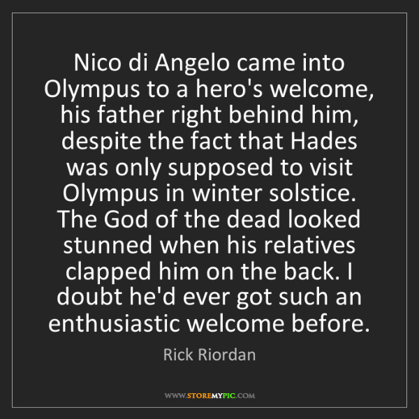 Rick Riordan: Nico di Angelo came into Olympus to a hero's welcome,...