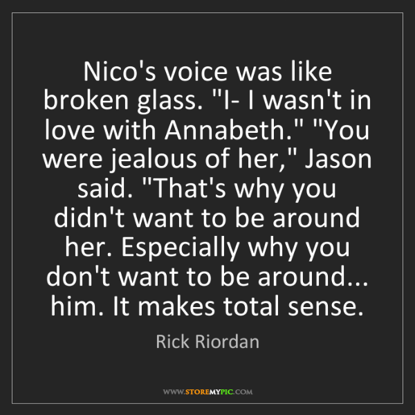 "Rick Riordan: Nico's voice was like broken glass. ""I- I wasn't in love..."