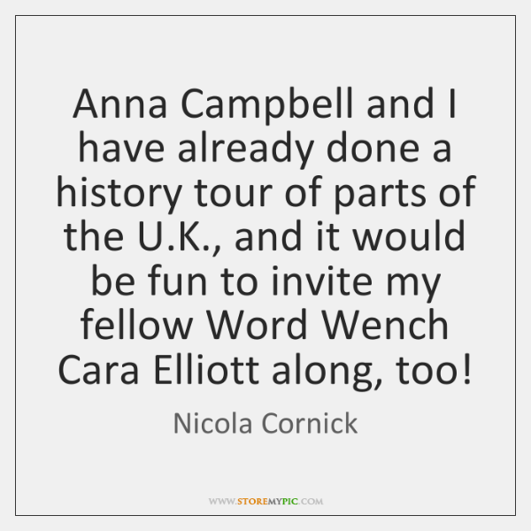 Anna Campbell and I have already done a history tour of parts ...