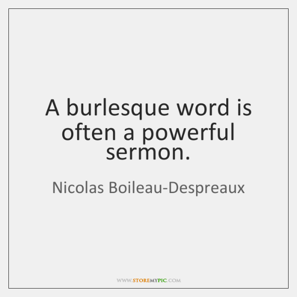 A burlesque word is often a powerful sermon.