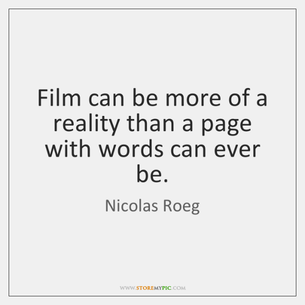 Film can be more of a reality than a page with words ...