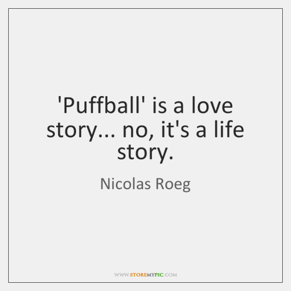 'Puffball' is a love story... no, it's a life story.