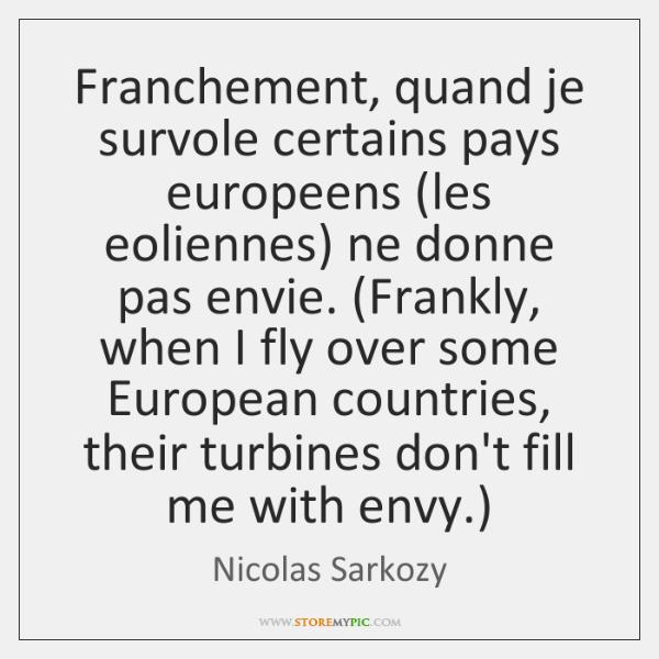 Franchement, quand je survole certains pays europeens (les eoliennes) ne donne pas ...