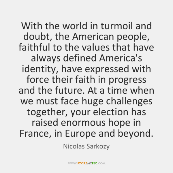 With the world in turmoil and doubt, the American people, faithful to ...