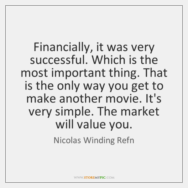 Financially, it was very successful. Which is the most important thing. That ...