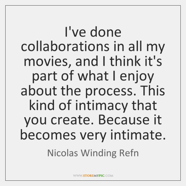 I've done collaborations in all my movies, and I think it's part ...