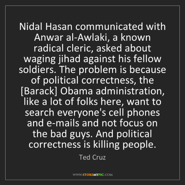 Ted Cruz: Nidal Hasan communicated with Anwar al-Awlaki, a known...