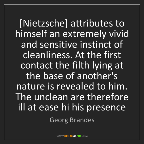 Georg Brandes: [Nietzsche] attributes to himself an extremely vivid...