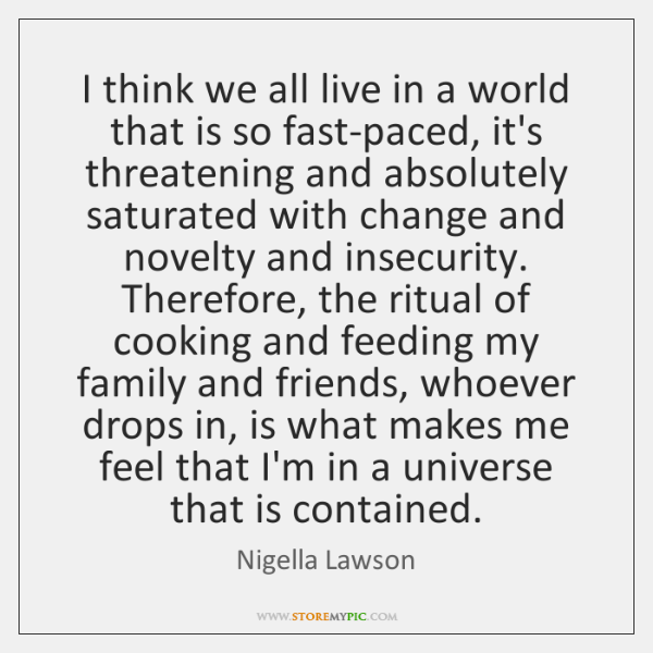 I think we all live in a world that is so fast-paced, ...