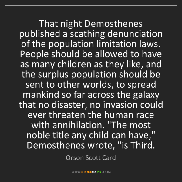 Orson Scott Card: That night Demosthenes published a scathing denunciation...