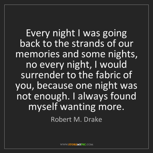 Robert M. Drake: Every night I was going back to the strands of our memories...