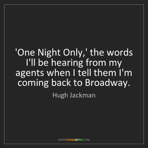Hugh Jackman: 'One Night Only,' the words I'll be hearing from my agents...