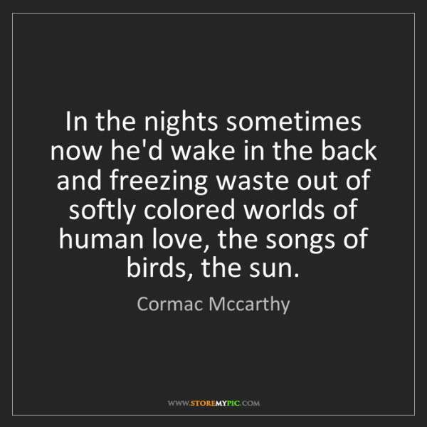 Cormac Mccarthy: In the nights sometimes now he'd wake in the back and...