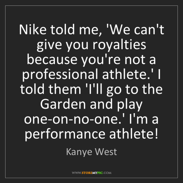 Kanye West: Nike told me, 'We can't give you royalties because you're...