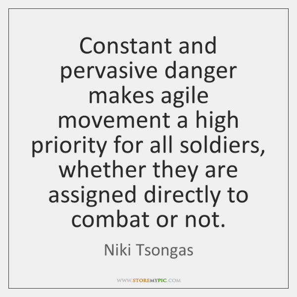 Constant and pervasive danger makes agile movement a high priority for all ...