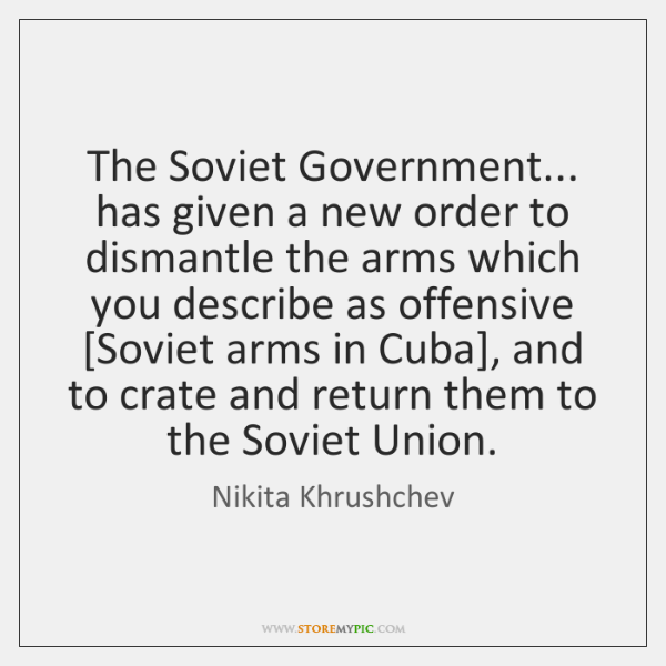 The Soviet Government... has given a new order to dismantle the arms ...