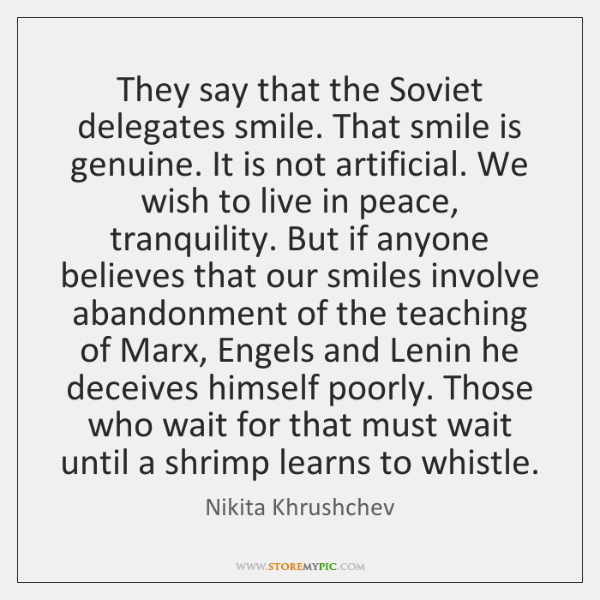 They say that the Soviet delegates smile. That smile is genuine. It ...