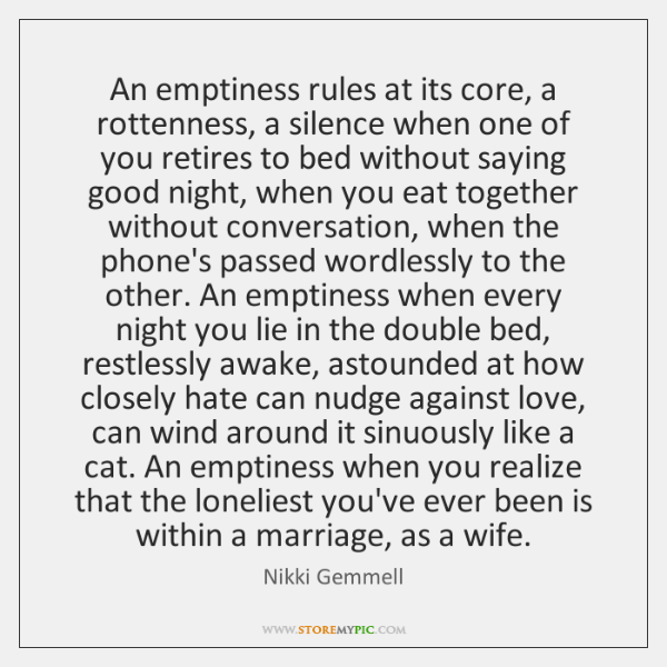 An emptiness rules at its core, a rottenness, a silence when one ...