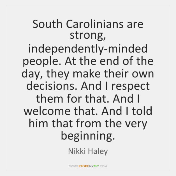 South Carolinians are strong, independently-minded people. At the end of the day, ...
