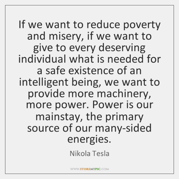 If we want to reduce poverty and misery, if we want to ...