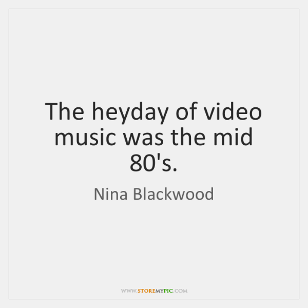 The heyday of video music was the mid 80's.
