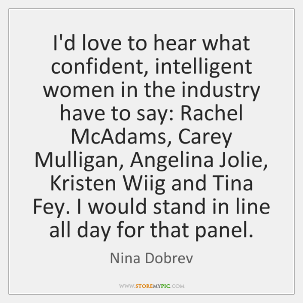 I'd love to hear what confident, intelligent women in the industry have ...