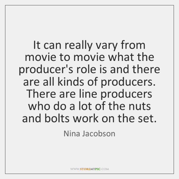 It can really vary from movie to movie what the producer's role ...