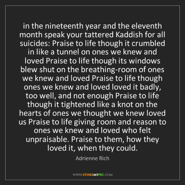 Adrienne Rich: in the nineteenth year and the eleventh month speak your...