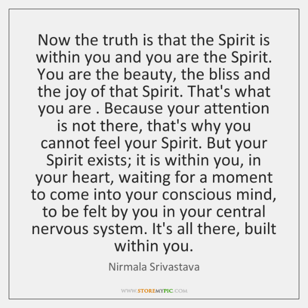 Now the truth is that the Spirit is within you and you ...