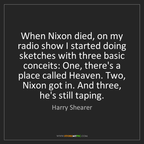 Harry Shearer: When Nixon died, on my radio show I started doing sketches...