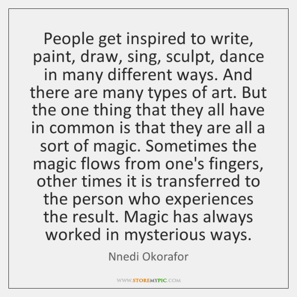People get inspired to write, paint, draw, sing, sculpt, dance in many ...