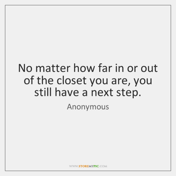No matter how far in or out of the closet you are, ...