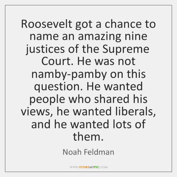 Roosevelt got a chance to name an amazing nine justices of the ...