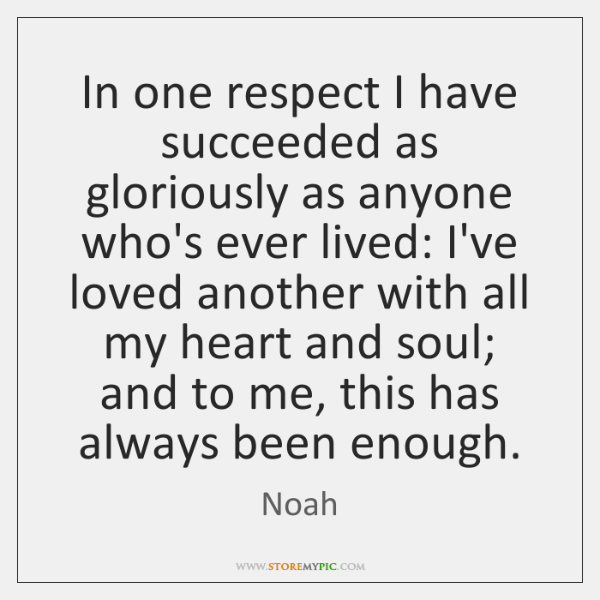 In one respect I have succeeded as gloriously as anyone who's ever ...