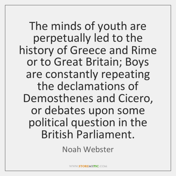 The minds of youth are perpetually led to the history of Greece ...