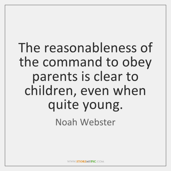 The reasonableness of the command to obey parents is clear to children, ...