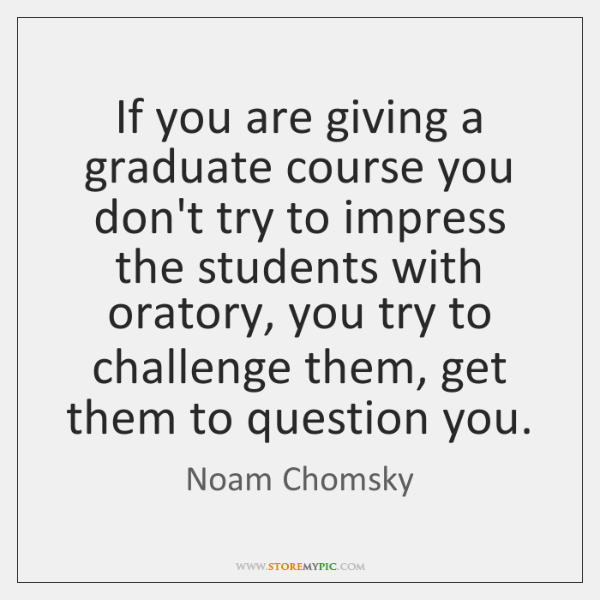 If you are giving a graduate course you don't try to impress ...