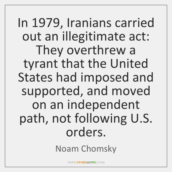 In 1979, Iranians carried out an illegitimate act: They overthrew a tyrant that ...